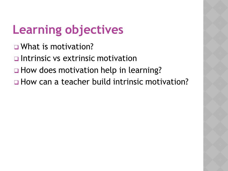Learning objectives What is motivation