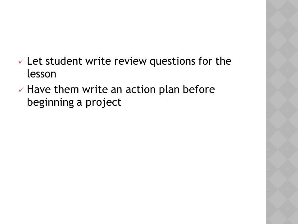 Let student write review questions for the lesson