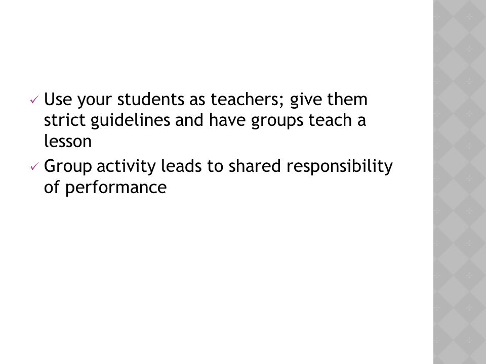 Use your students as teachers; give them strict guidelines and have groups teach a lesson