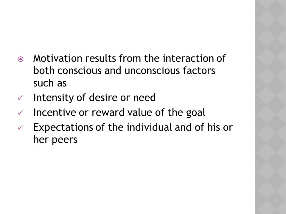 Motivation results from the interaction of both conscious and unconscious factors such as