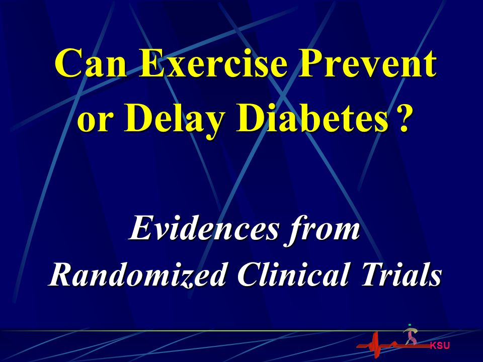 Can Exercise Prevent or Delay Diabetes Randomized Clinical Trials