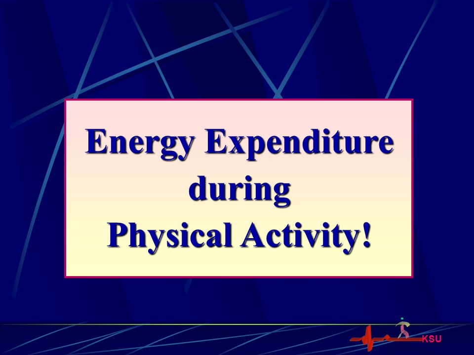 Energy Expenditure during Physical Activity!