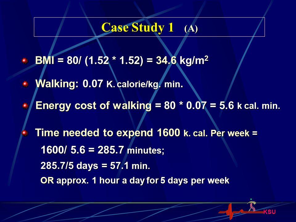 Case Study 1 (A) BMI = 80/ (1.52 * 1.52) = 34.6 kg/m2