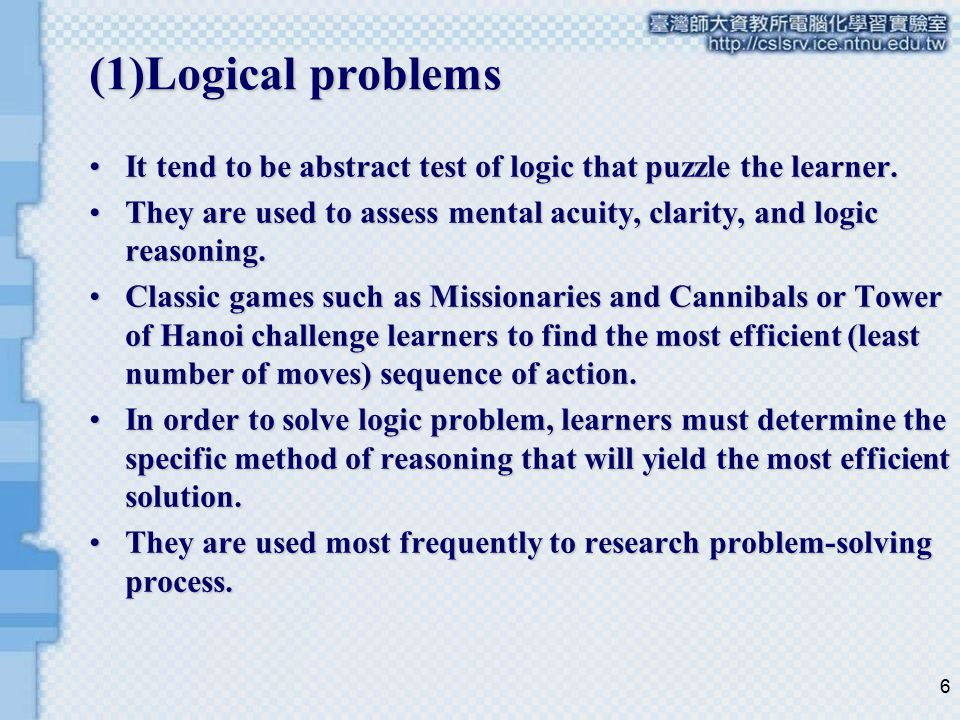 (1)Logical problems It tend to be abstract test of logic that puzzle the learner.