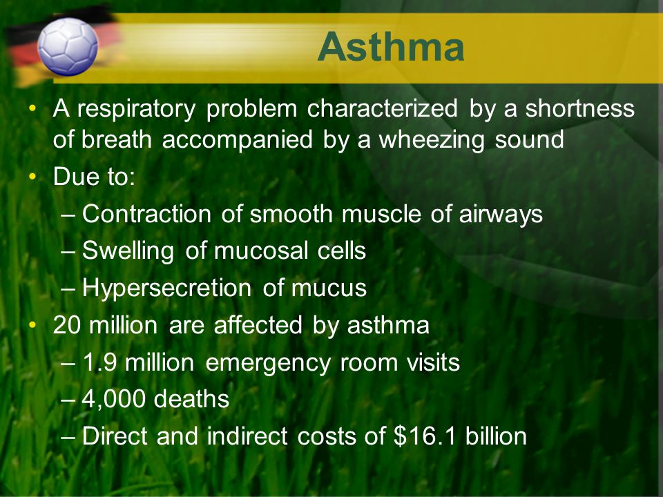 Asthma A respiratory problem characterized by a shortness of breath accompanied by a wheezing sound.
