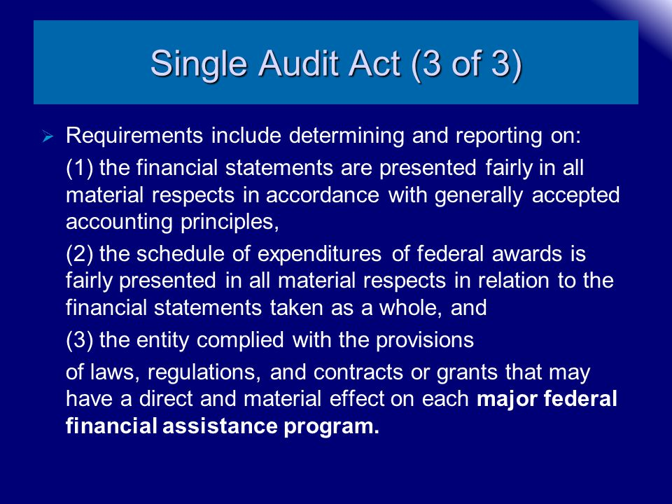 Single Audit Act (3 of 3) Requirements include determining and reporting on: