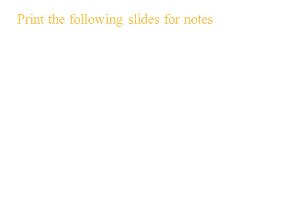 Print the following slides for notes