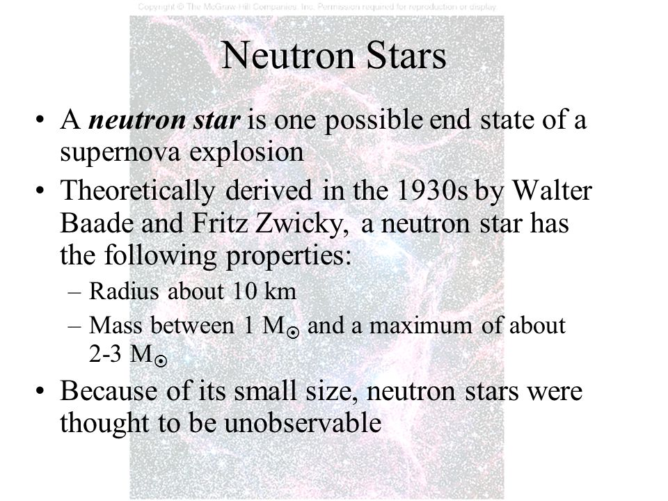 Neutron Stars A neutron star is one possible end state of a supernova explosion.