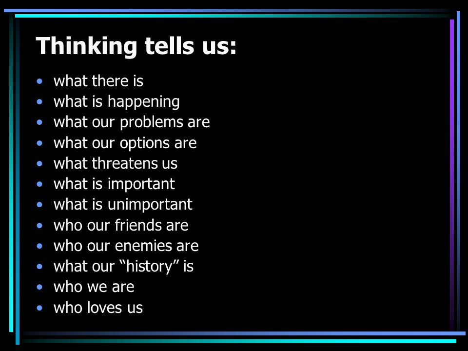 Thinking tells us: what there is what is happening