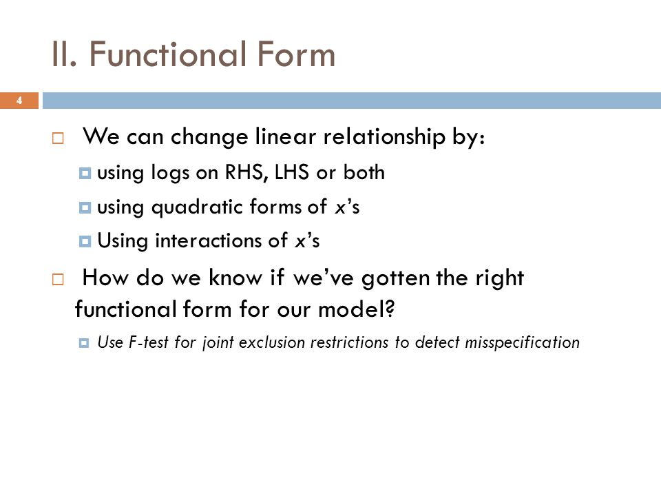 II. Functional Form We can change linear relationship by: