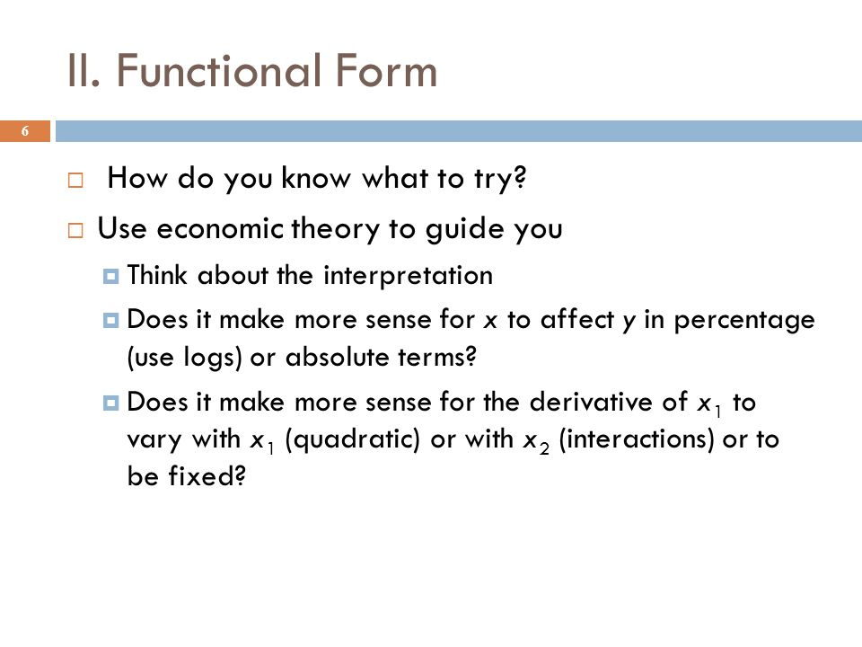 II. Functional Form How do you know what to try
