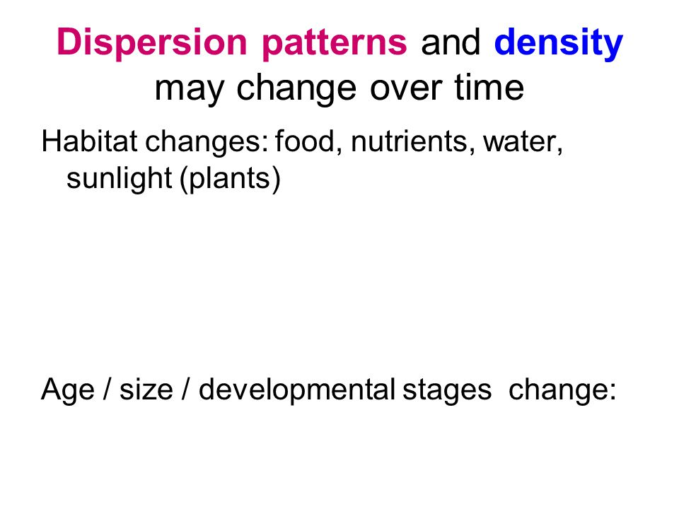 Dispersion patterns and density may change over time