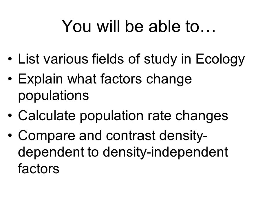 You will be able to… List various fields of study in Ecology