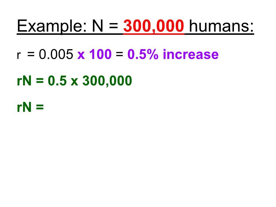 Example: N = 300,000 humans: rN = 0.5 x 300,000 rN =