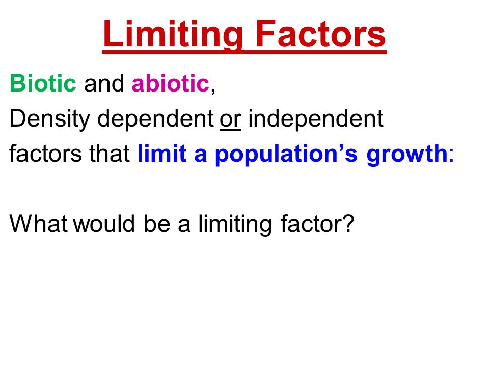 Limiting Factors Biotic and abiotic, Density dependent or independent