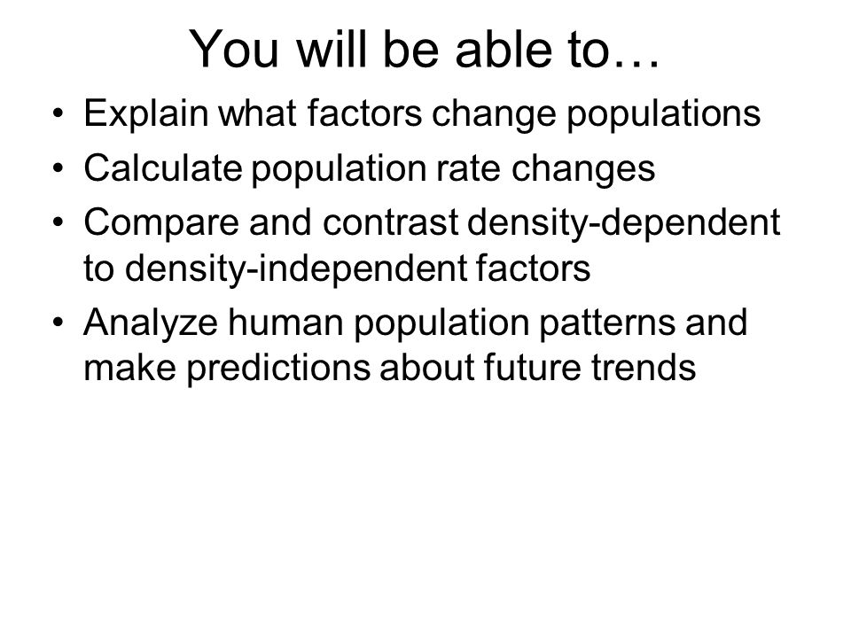 You will be able to… Explain what factors change populations