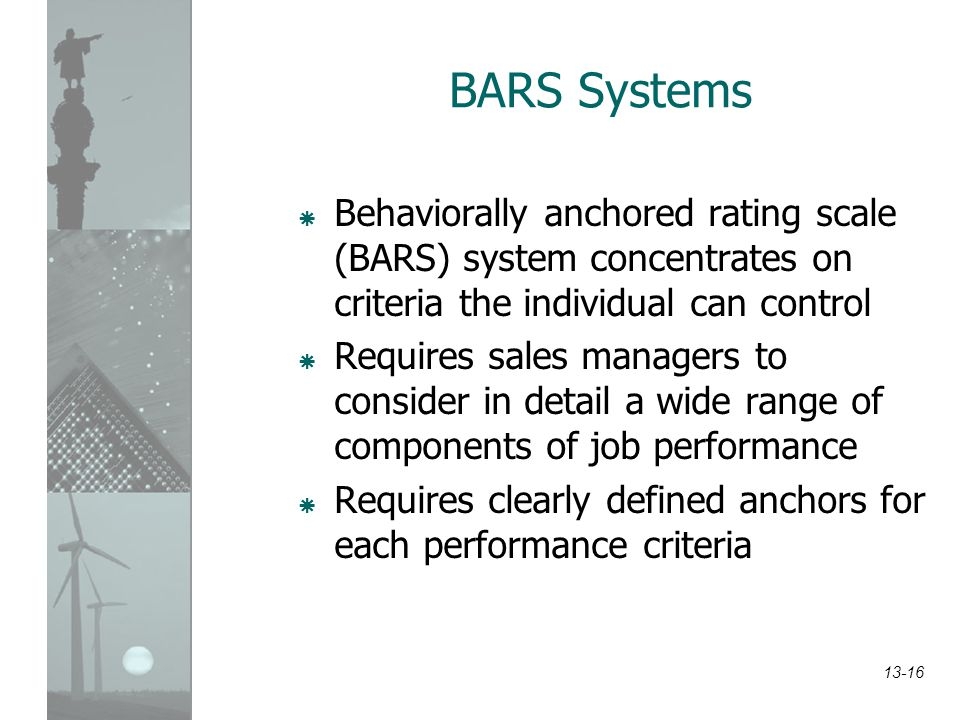 BARS Systems Behaviorally anchored rating scale (BARS) system concentrates on criteria the individual can control.
