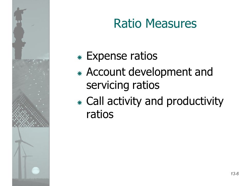 Ratio Measures Expense ratios Account development and servicing ratios