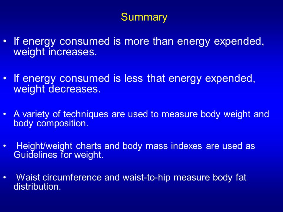 If energy consumed is more than energy expended, weight increases.