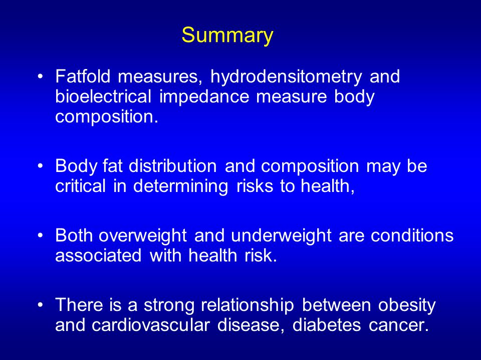 Summary Fatfold measures, hydrodensitometry and bioelectrical impedance measure body composition.
