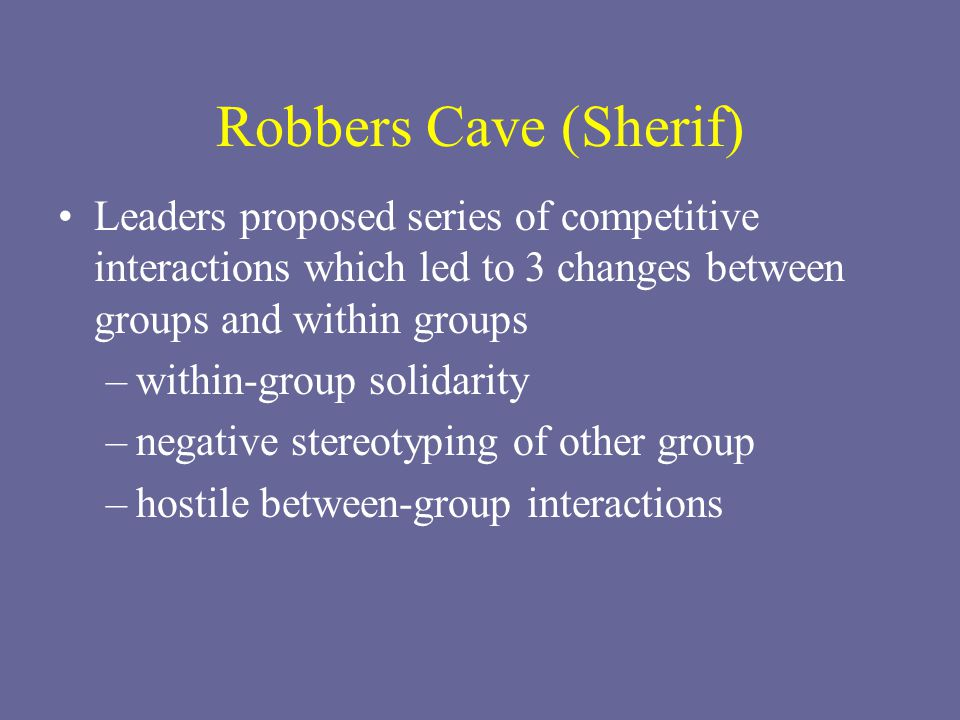 Robbers Cave (Sherif) Leaders proposed series of competitive interactions which led to 3 changes between groups and within groups.
