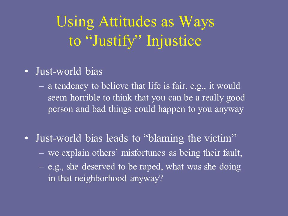 Using Attitudes as Ways to Justify Injustice