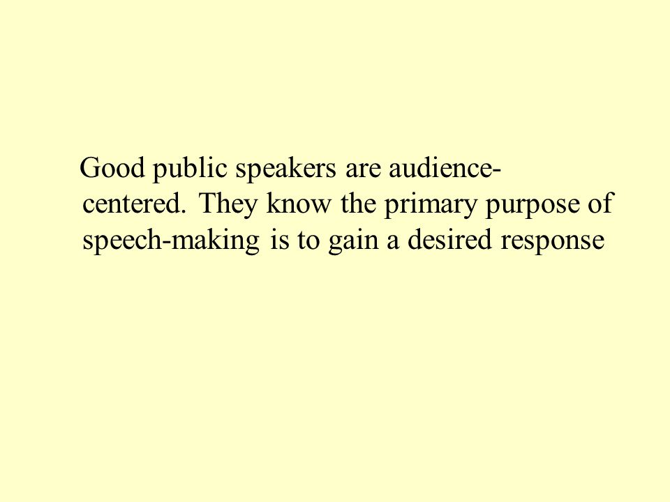 Good public speakers are audience-centered