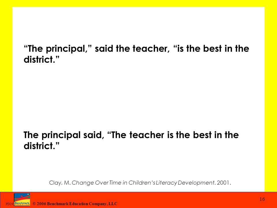 The principal, said the teacher, is the best in the district.