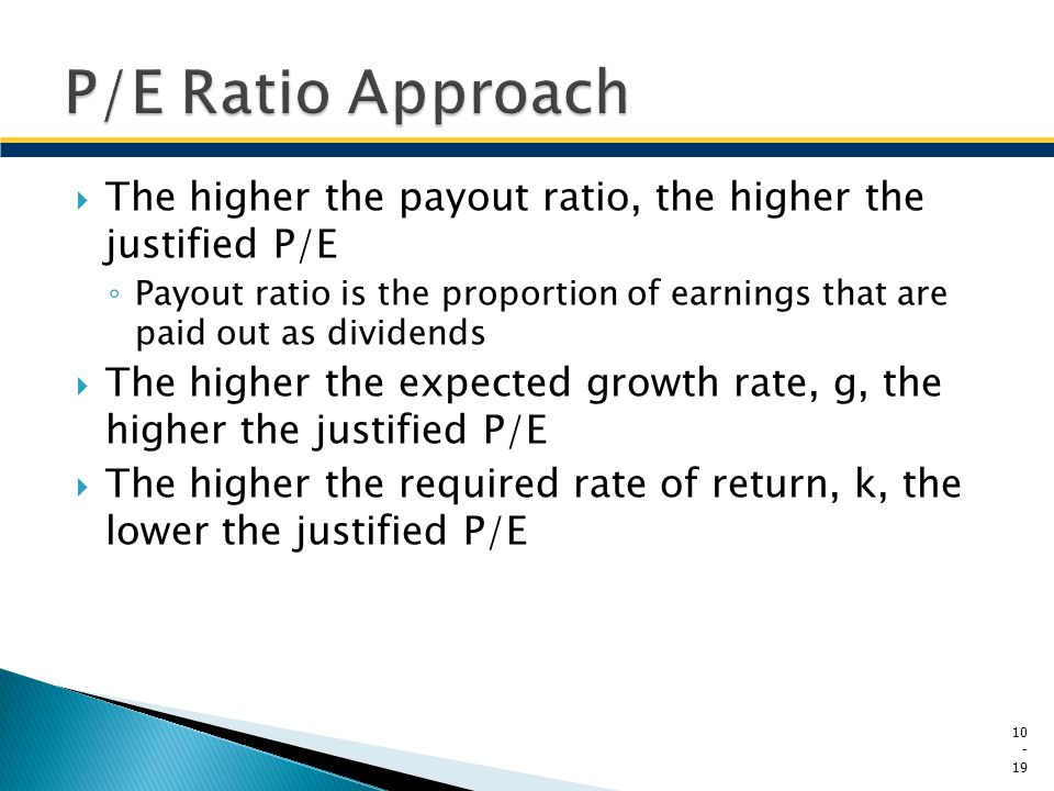 P/E Ratio Approach The higher the payout ratio, the higher the justified P/E.