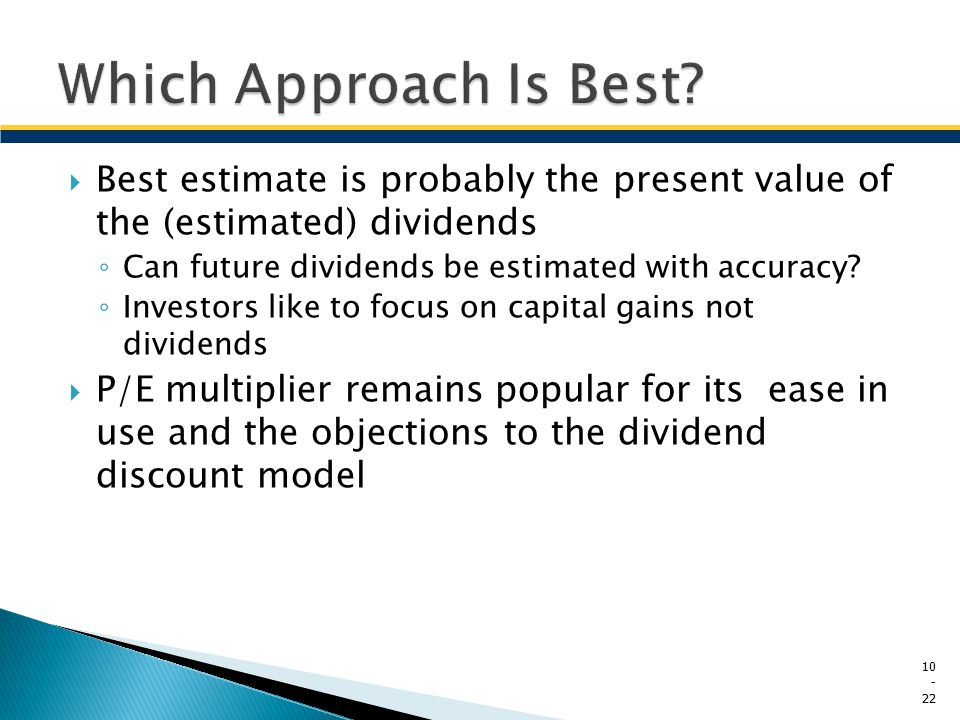 Which Approach Is Best Best estimate is probably the present value of the (estimated) dividends. Can future dividends be estimated with accuracy