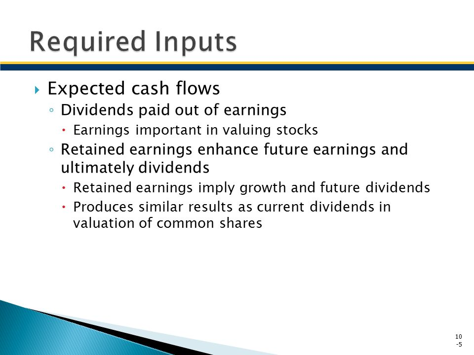 Required Inputs Expected cash flows Dividends paid out of earnings