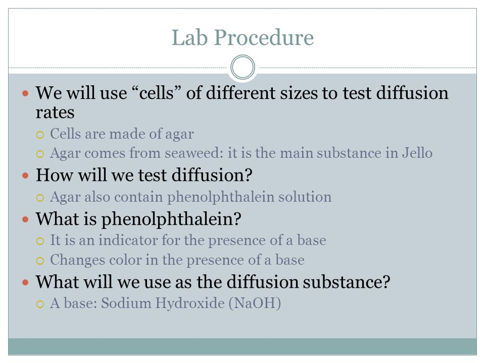 Lab Procedure We will use cells of different sizes to test diffusion rates. Cells are made of agar.