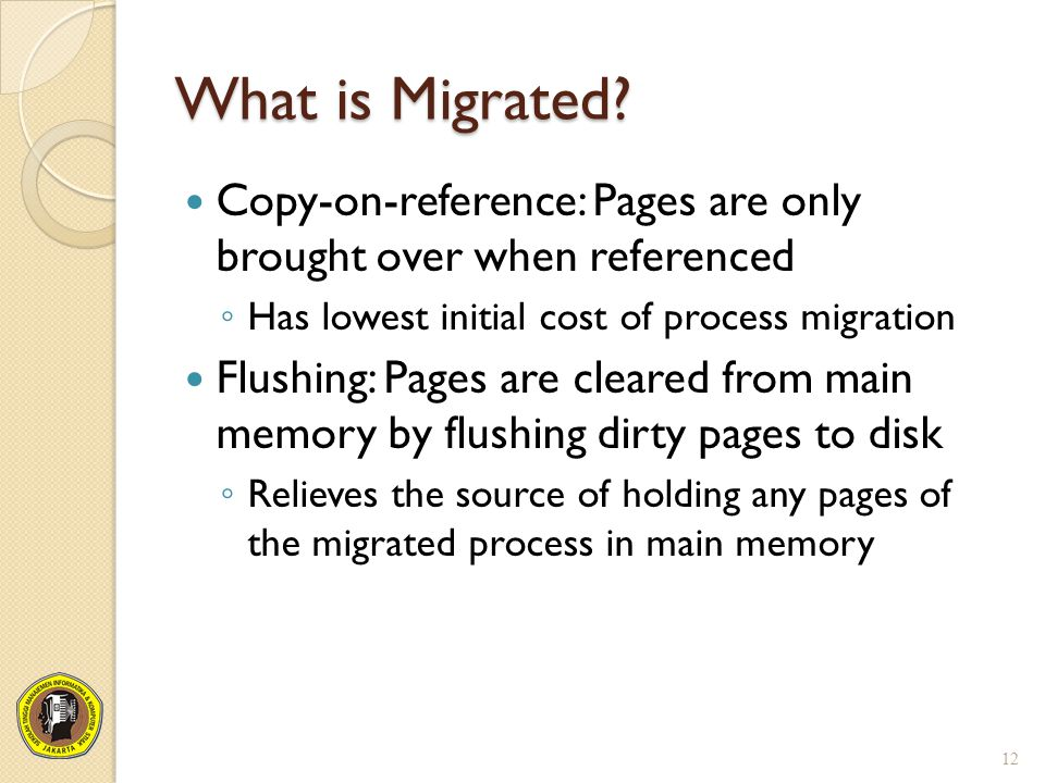 What is Migrated Copy-on-reference: Pages are only brought over when referenced. Has lowest initial cost of process migration.