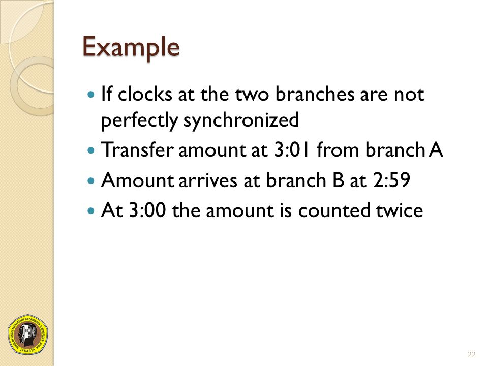 Example If clocks at the two branches are not perfectly synchronized