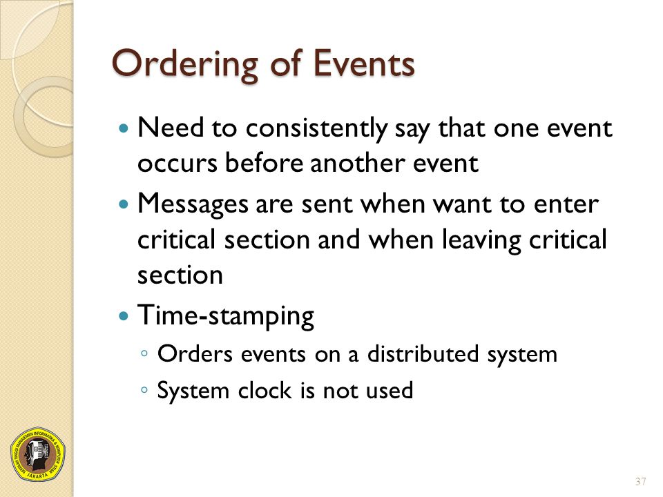 Ordering of Events Need to consistently say that one event occurs before another event.