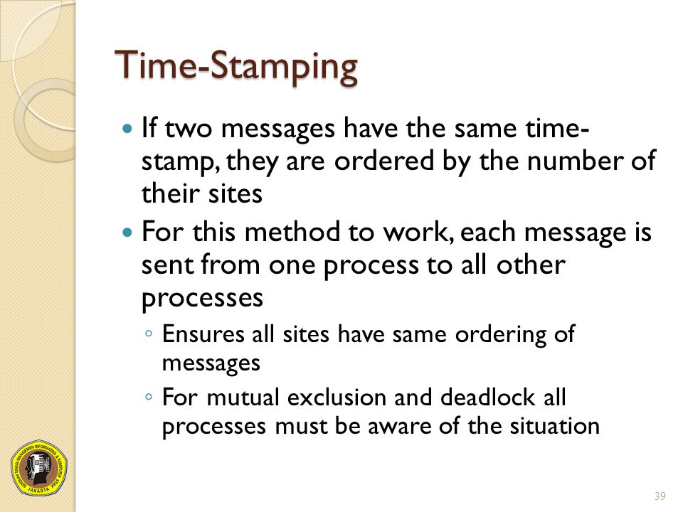 Time-Stamping If two messages have the same time- stamp, they are ordered by the number of their sites.