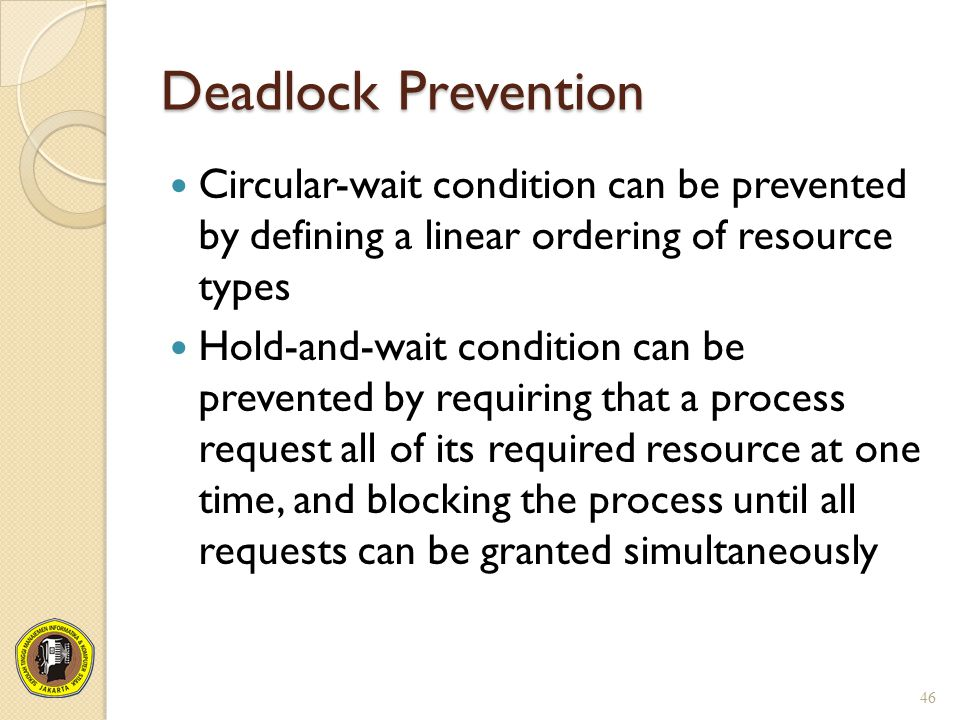 Deadlock Prevention Circular-wait condition can be prevented by defining a linear ordering of resource types.