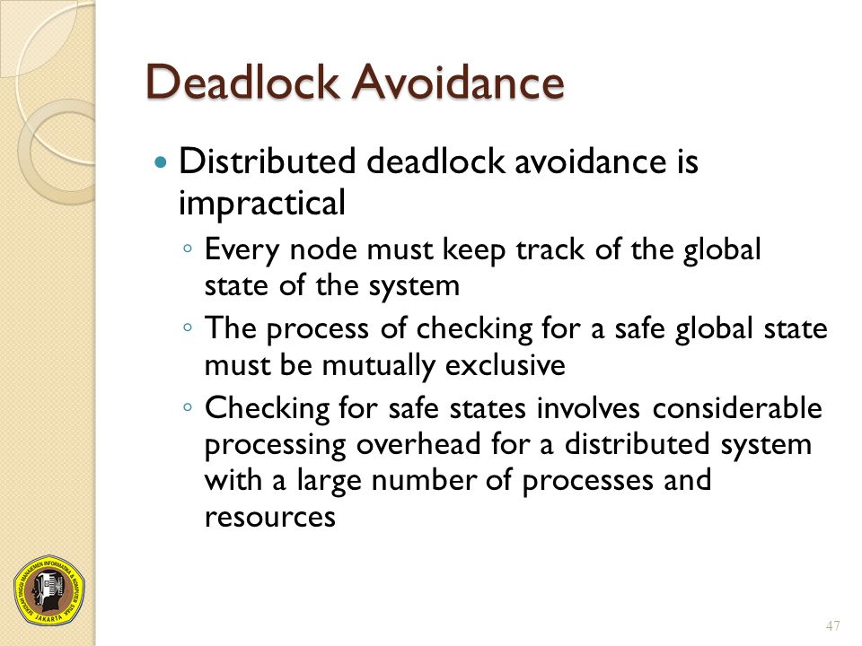 Deadlock Avoidance Distributed deadlock avoidance is impractical