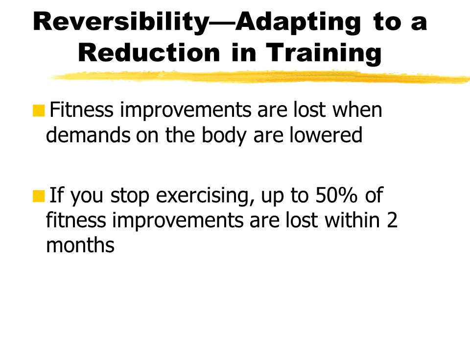 Reversibility—Adapting to a Reduction in Training