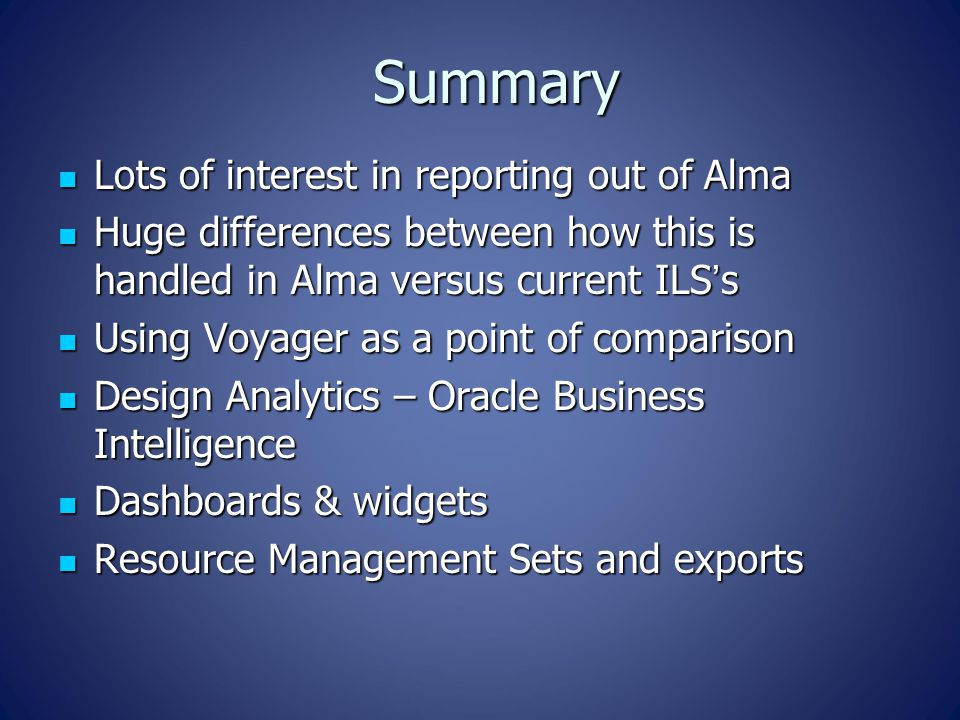 Summary Lots of interest in reporting out of Alma