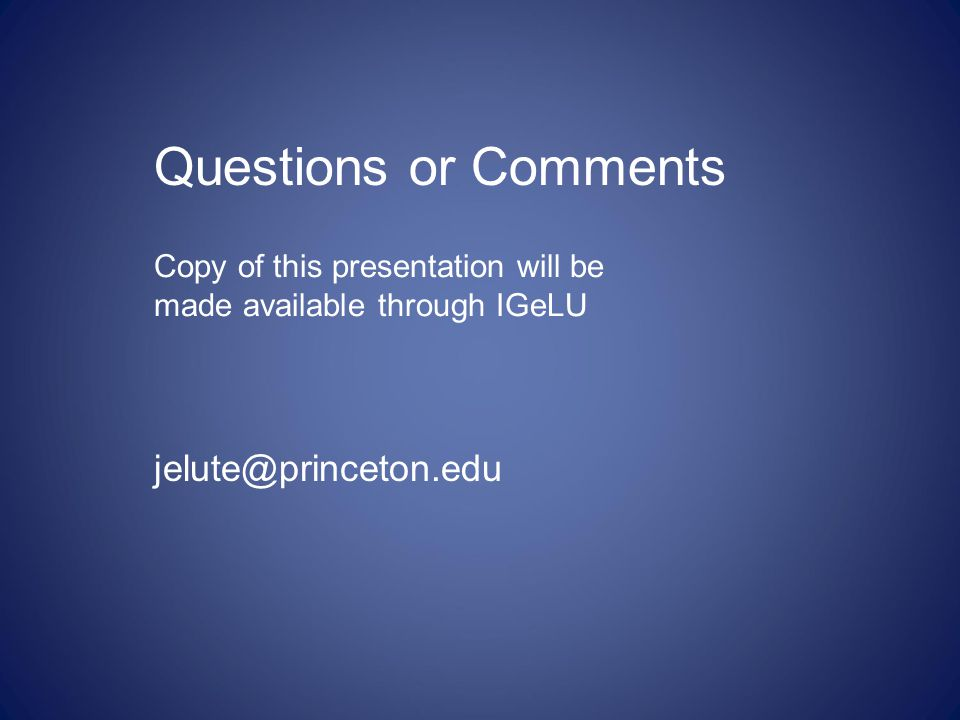 Questions or Comments jelute@princeton.edu