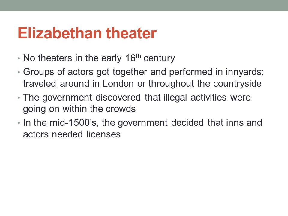 Elizabethan theater No theaters in the early 16th century