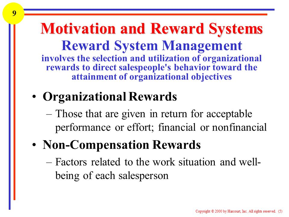Motivation and Reward Systems Reward System Management involves the selection and utilization of organizational rewards to direct salespeople s behavior toward the attainment of organizational objectives