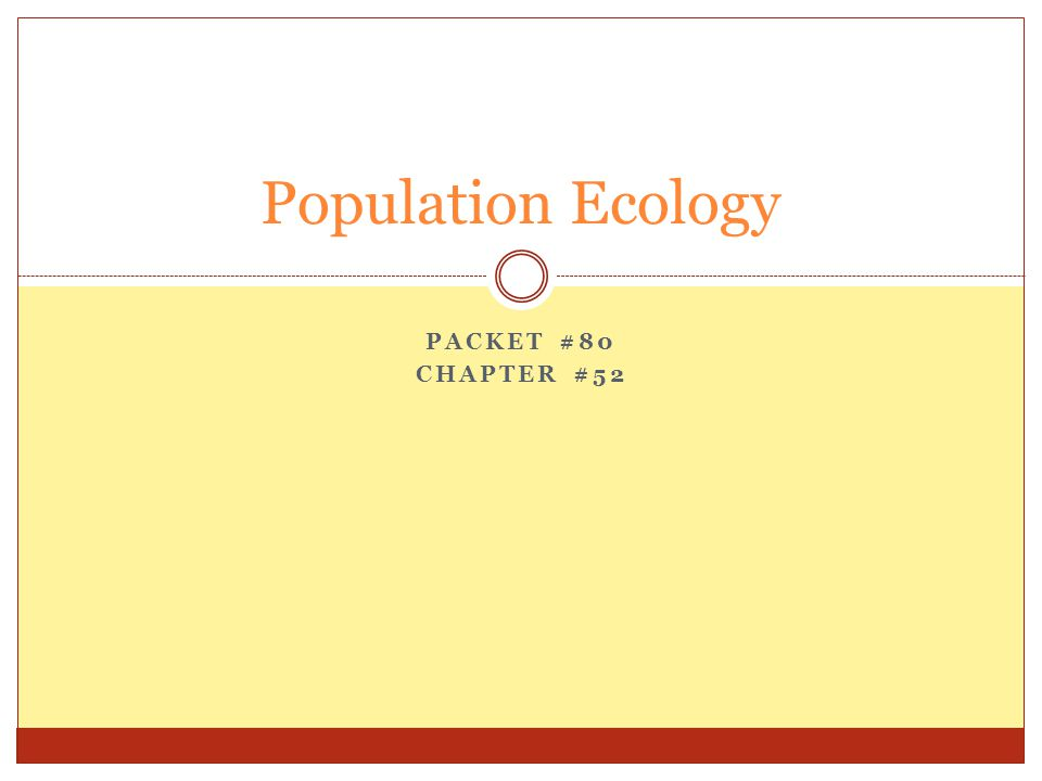 Population Ecology Packet #80 Chapter #52