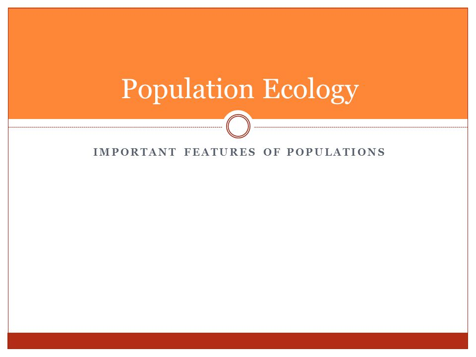 Important Features of Populations