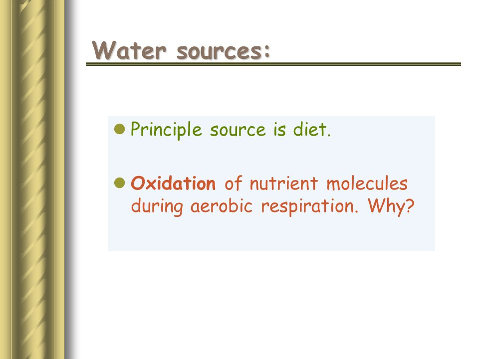 Water sources: Principle source is diet.
