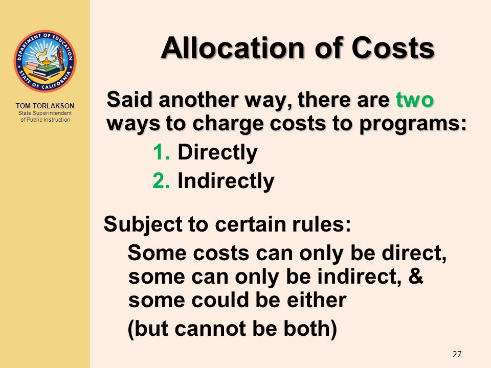 Allocation of Costs Said another way, there are two ways to charge costs to programs: Directly. Indirectly.