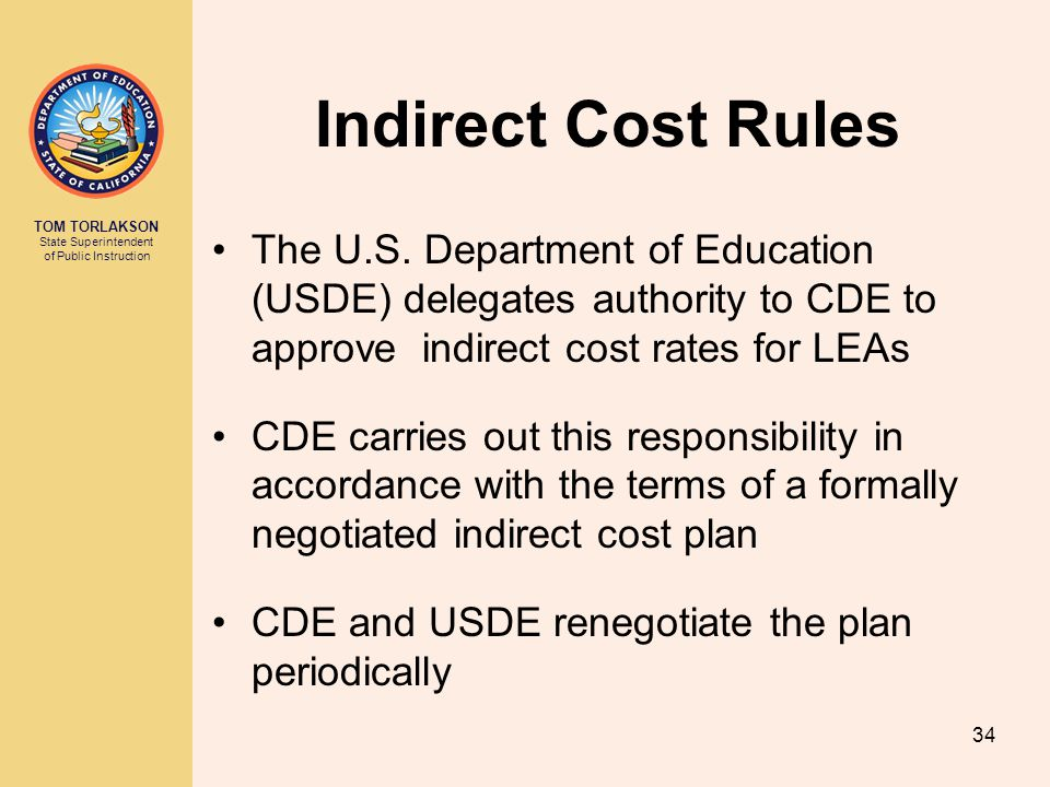 Indirect Cost Rules The U.S. Department of Education (USDE) delegates authority to CDE to approve indirect cost rates for LEAs.