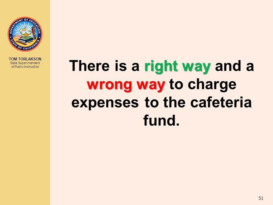 There is a right way and a wrong way to charge expenses to the cafeteria fund.