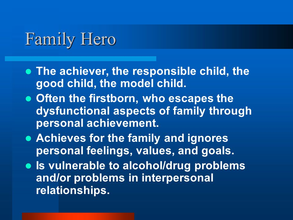Family Hero The achiever, the responsible child, the good child, the model child.